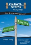 Financial Fitness for Beginners Your 12-Week Training Program by Diana E. Young from  in  category