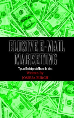 Elusive E-Mail Marketing Tips and Techniques To Master the Inbox by Joshua Burch from Bookbaby in Business & Management category