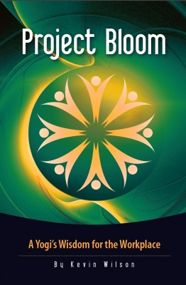 Project Bloom A Yogi's Wisdom for the Workplace by Kevin Wilson from Bookbaby in Lifestyle category