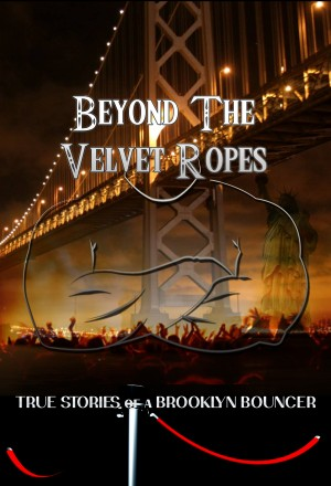 Beyond The Velvet Ropes True Stories of a Brooklyn Bouncer by Steel Chambers from Bookbaby in Autobiography & Biography category