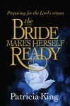 The Bride Makes Herself Ready Preparing for the Lord's Return by Patricia King from Bookbaby in Religion category