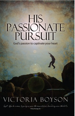 His Passionate Pursuit God's Passion to Captivate Your Heart by Victoria Boyson from Bookbaby in Religion category