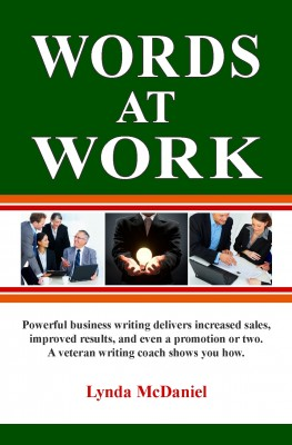 Words at Work Powerful Business Writing Delivers Increased Sales, Improved Results, And Even A Promotion Or Two by Lynda McDaniel from Bookbaby in General Novel category
