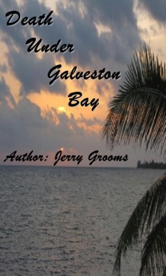 Death Under Galveston Bay  by Jerry Grooms from Bookbaby in General Novel category