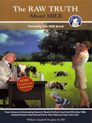 The Raw Truth About Milk - How Mankind is Destroying Nature's Nearly Perfect Food and Why Raw Milk Can Save Your Life by William Campbell Douglass II MD from Bookbaby in Family & Health category