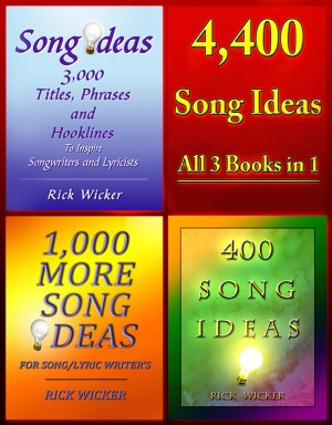 4,400 Song Ideas All 3 Books in 1 by Rick Wicker from Bookbaby in General Academics category