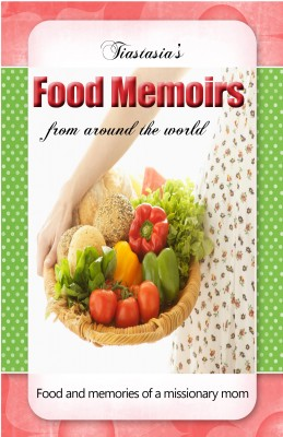 Tiastasia's Food Memoirs Food & Memories of a Missionary Mom by Stasia Nielsen from Bookbaby in General Novel category