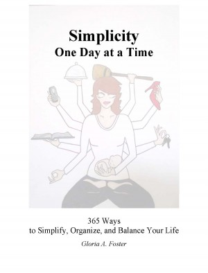 Simplicity One Day at a Time 365 Ways to Simplify, Organize, and Balance Your Life by Gloria Foster from  in  category