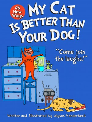 45 New Ways My Cat Is Better Than Your Dog  by Alyson Vanderbeck from Bookbaby in General Novel category