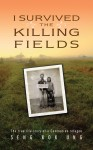 I Survived the Killing Fields The True Life Story of a Cambodian Refugee