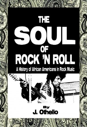The Soul of Rock 'N Roll: A History of African Americans in Rock Music  by Jeffrey Othello from Bookbaby in General Academics category
