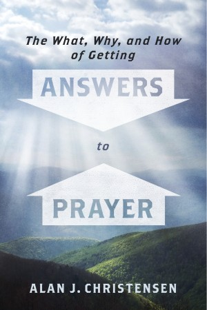 The What, Why, and How of Getting Answers to Prayer  by Alan J. Christensen from Bookbaby in Religion category