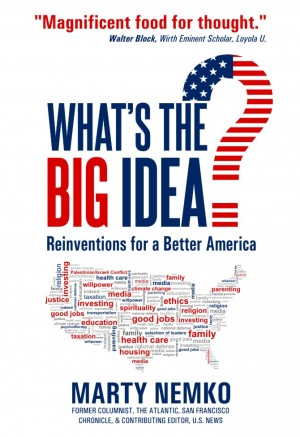 What's the Big Idea? Reinventions for a Better America by Marty Nemko from Bookbaby in Politics category