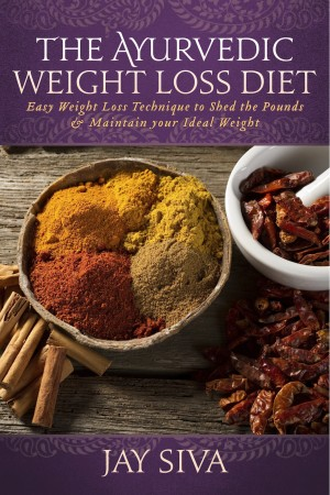 The Ayurvedic Weight Loss Diet Easy Weight Loss Technique to Shed the Pounds & Maintain your Ideal Weight by Jay Siva from Bookbaby in Family & Health category