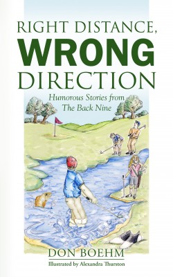 Right Distance, Wrong Direction Humorous Stories from The Back Nine by Don Boehm from  in  category