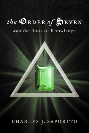 The Order of Seven And the Book of Knowledge by Charles J. Saporito from Bookbaby in General Novel category