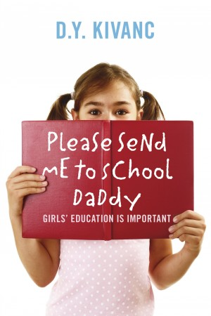 Please Send Me To School Daddy Girls' Education  Is Important by D.Y. Kivanc from Bookbaby in Family & Health category