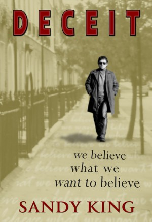 Deceit We Believe What We Want To Believe by Sandy King from Bookbaby in Romance category