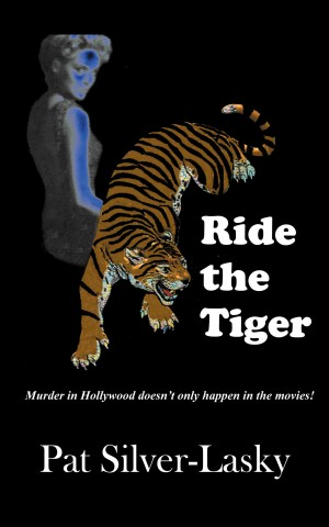 Ride the Tiger Murder in Hollywood Doesn't Only Happen in the Movies! by Pat Silver-Lasky from Bookbaby in General Novel category