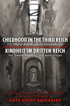 Childhood In The Third Reich - A Bilingual Edition of Poetry in Free Verse World War II and its Aftermath by Kaye Voigt Abikhaled from Bookbaby in General Novel category