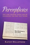 Perceptions You Can Change Your Life By Changing The Way You Think by Kathy Hillstrom from Bookbaby in Romance category