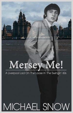 Mersey Me!  A Liverpool Lad On The Loose In The Swingin' 60s  by Michael Snow from Bookbaby in Autobiography & Biography category
