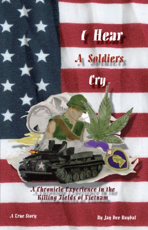 I Hear A Soldier's Cry A Chronicle Experience in the Killing Fields of Vietnam by Jay Dee Ruybal from Bookbaby in Autobiography & Biography category