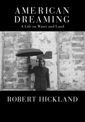 American Dreaming A Life on Water and Land by Robert Hickland from Bookbaby in Autobiography & Biography category