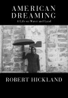 American Dreaming A Life on Water and Land