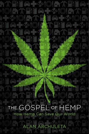 The Gospel of Hemp How Hemp Can Save Our World by Alan Archuleta from Bookbaby in Science category