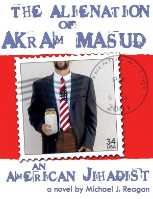 The Alienation of Akram Masud...an American Jihadist  by Michael J. Reagan from Bookbaby in General Novel category