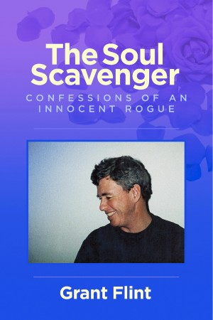 The Soul Scavenger Confessions of an Innocent Rogue by Grant Flint from Bookbaby in General Academics category