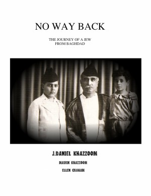 No Way Back The Journey of a Jew from Baghdad by J. Daniel Khazzoom from Bookbaby in Autobiography & Biography category