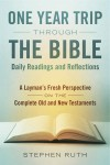 A One Year Trip through the Bible--Daily Readings and Reflections A Layman's Fresh Perspective on the Complete Old and New Testaments by Stephen Ruth from  in  category