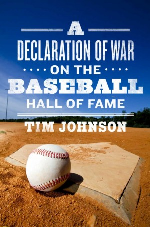 A Declaration of WAR on the Baseball Hall of Fame  by Tim Johnson from Bookbaby in Sports & Hobbies category