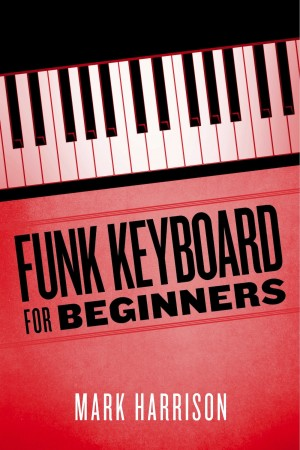 Funk Keyboard for Beginners by Mark Harrison from Bookbaby in General Academics category