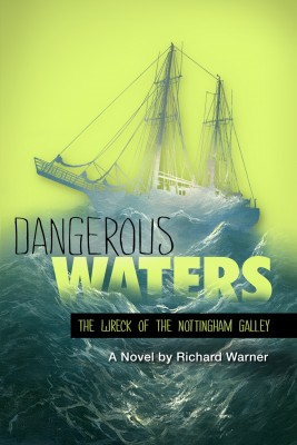 Dangerous Waters The Wreck of The Nottingham Galley by Richard Warner from Bookbaby in General Novel category