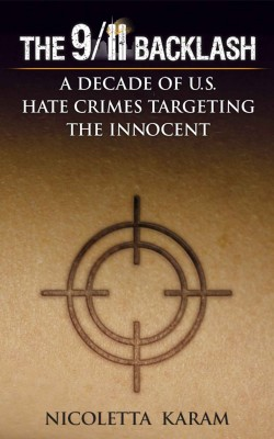 The 9/11 Backlash: A Decade of U.S. Hate Crimes Targeting the Innocent  by Nicoletta Karam from Bookbaby in History category