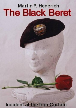 The Black Beret Incident at the Iron Curtain by Martin P. Hederich from Bookbaby in History category
