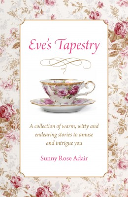Eve's Tapestry A Collection Of Warm, Witty And Endearing Stories To Amuse And Intrigue You by Sunny Rose Adair from Bookbaby in General Novel category