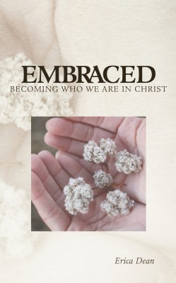 Embraced - Becoming Who You Are in Christ  by Erica Dean from Bookbaby in Religion category