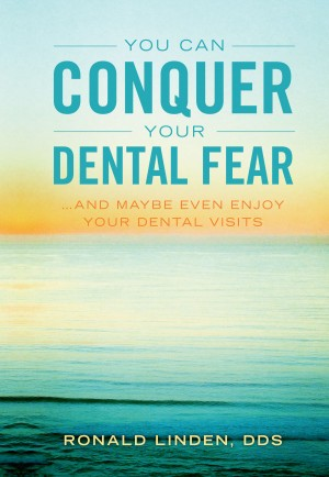 You Can Conquer Your Dental Fear ...And Maybe Even Enjoy Your Dental Visits by Dr. Ronald Linden from Bookbaby in Family & Health category