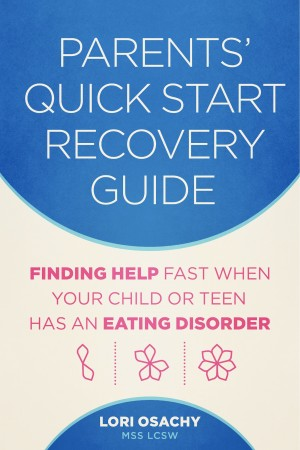 Parents' Quick Start Recovery Guide Finding Help Fast When Your Child or Teen Has an Eating Disorder by Lori Osachy MSS LCSW from Bookbaby in Lifestyle category