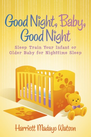 Good Night, Baby, Good Night Sleep Train Your Infant or Older Baby for Nighttime Sleep by Harriett Madayo Watson from Bookbaby in Children category