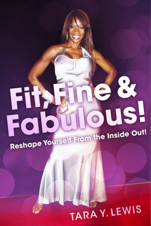 Fit, Fine & Fabulous! Reshape Yourself From the Inside Out! by Tara Y. Lewis from Bookbaby in Family & Health category