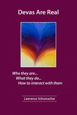 Devas Are Real What They Are...  What They Do... How To Interact With Them by Lawrence Schumacher from Bookbaby in Religion category