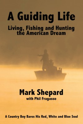 A Guiding Life: Living, Fishing and Hunting the American Dream A Country Boy BaresHis Red, White and Blue Soul by Mark Shepard from Bookbaby in Sports & Hobbies category