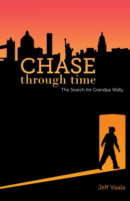 Chase Through Time The Search for Grandpa Wally by Jeff Vaala from Bookbaby in Teen Novel category