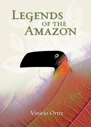 Legends of the Amazon  by Vinicio Ortiz from Bookbaby in General Academics category
