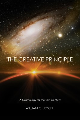 The Creative Principle A Cosmology for the 21st Century by William O. Joseph from Bookbaby in Religion category